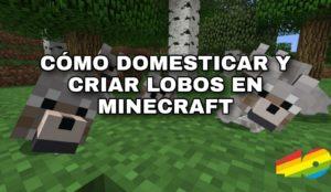 Cómo domesticar y criar lobos en Minecraft